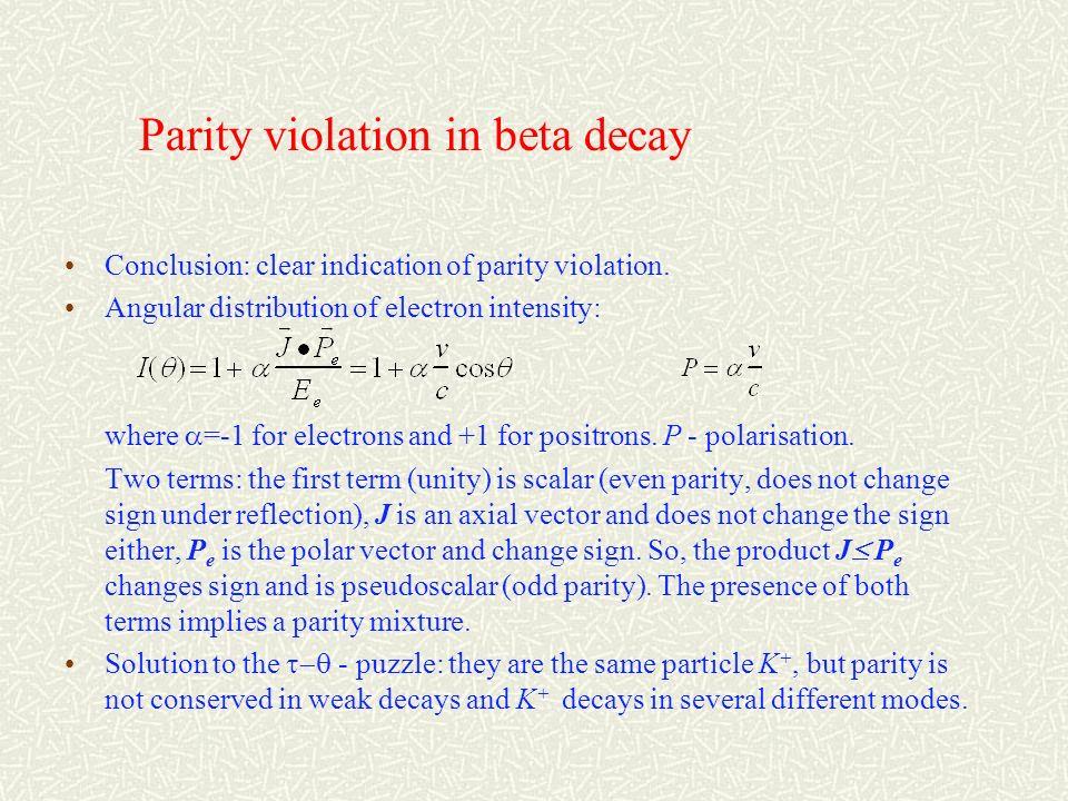 la non conservazione della parità nel decadimento decadimento del 60 Co polarizzato in 60 Ni* polarizzato, con emissione di elettroni 60 Co a 0,01K in un campo magnetico esterno è polarizzato è uninterazione di Gamow- Teller la presenza di un termine pseudoscalare nella Lagrangiana di interazione del decadimento beta di 60 Co si manifesta come unassimetria nella distribuzione degli elettroni- emessi.