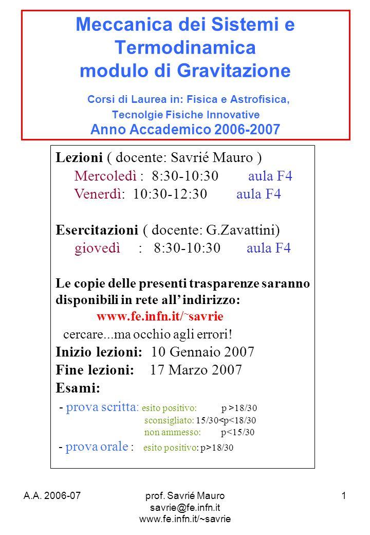 A.A. 2006-07prof. Savrié Mauro savrie@fe.infn.it www.fe.infn.it/~savrie 1 Meccanica dei Sistemi e Termodinamica modulo di Gravitazione Corsi di Laurea