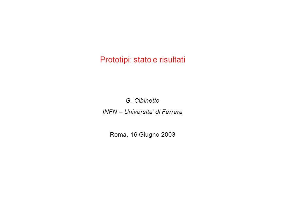 Prototipi: stato e risultati G. Cibinetto INFN – Universita di Ferrara Roma, 16 Giugno 2003