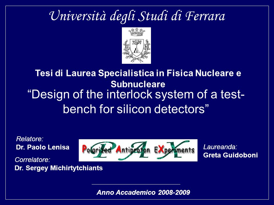 Università degli Studi di Ferrara Design of the interlock system of a test- bench for silicon detectors Tesi di Laurea Specialistica in Fisica Nuclear