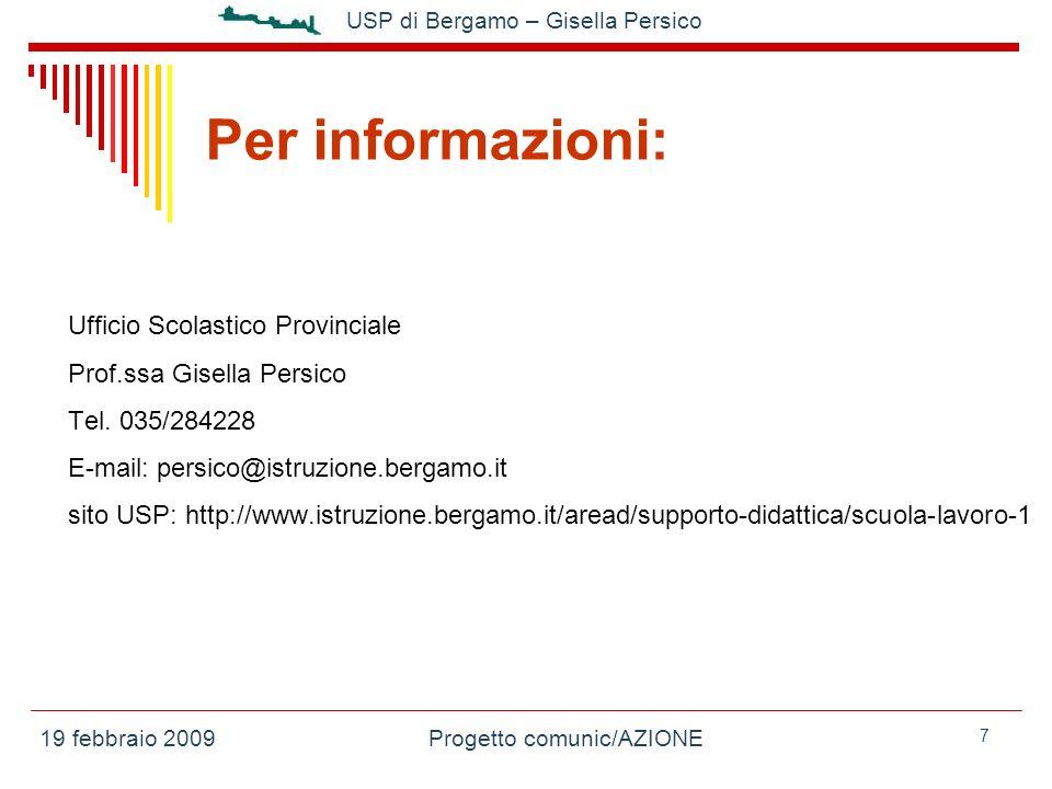 19 febbraio 2009Progetto comunic/AZIONE USP di Bergamo – Gisella Persico 7 Per informazioni: Ufficio Scolastico Provinciale Prof.ssa Gisella Persico Tel.