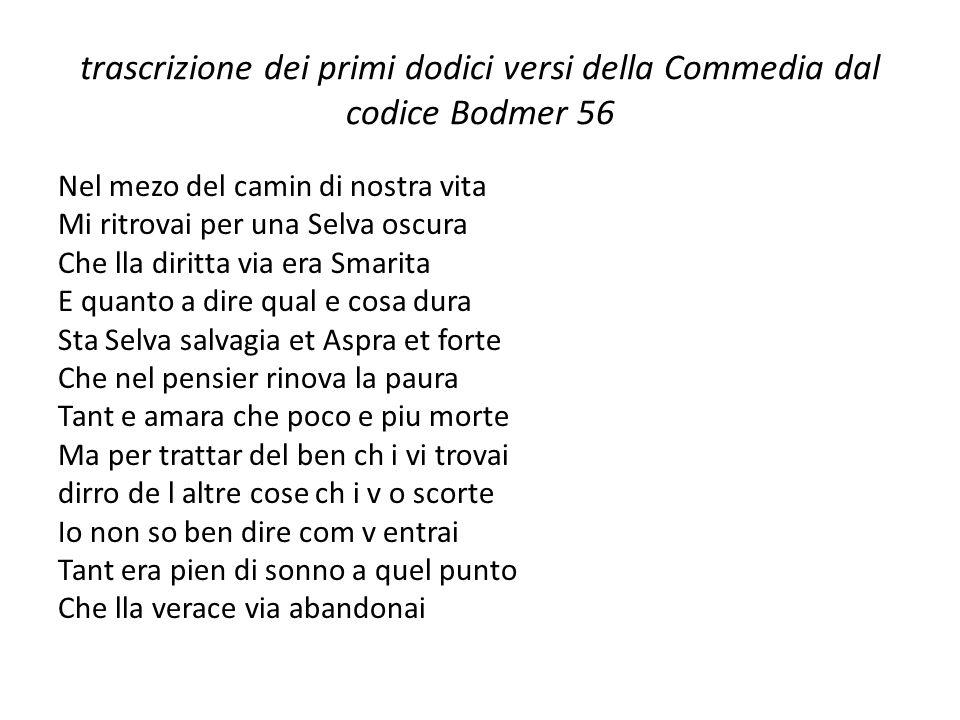 trascrizione dei primi dodici versi della Commedia dal codice Bodmer 56 Nel mezo del camin di nostra vita Mi ritrovai per una Selva oscura Che lla dir