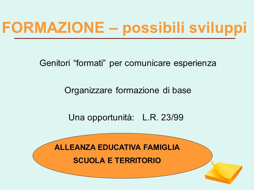 FORMAZIONE – possibili sviluppi Genitori formati per comunicare esperienza Una opportunità: L.R.