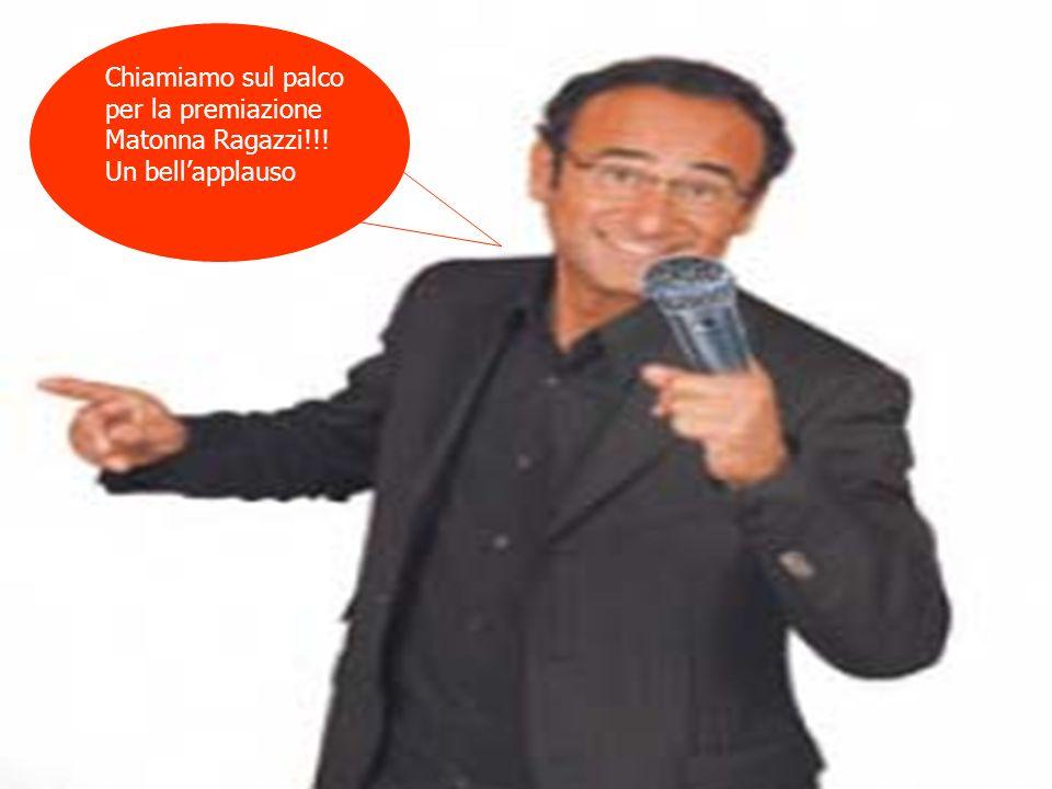 Chiamiamo sul palco per la premiazione Matonna Ragazzi!!! Un bellapplauso