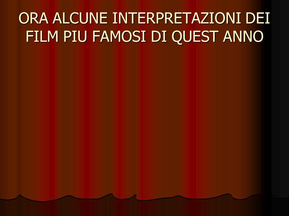 ORA ALCUNE INTERPRETAZIONI DEI FILM PIU FAMOSI DI QUEST ANNO