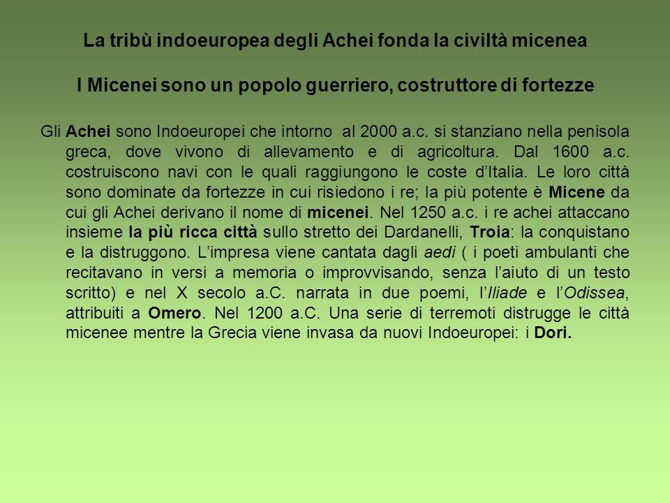 La tribù indoeuropea degli Achei fonda la civiltà micenea I Micenei sono un popolo guerriero, costruttore di fortezze Gli Achei sono Indoeuropei che i