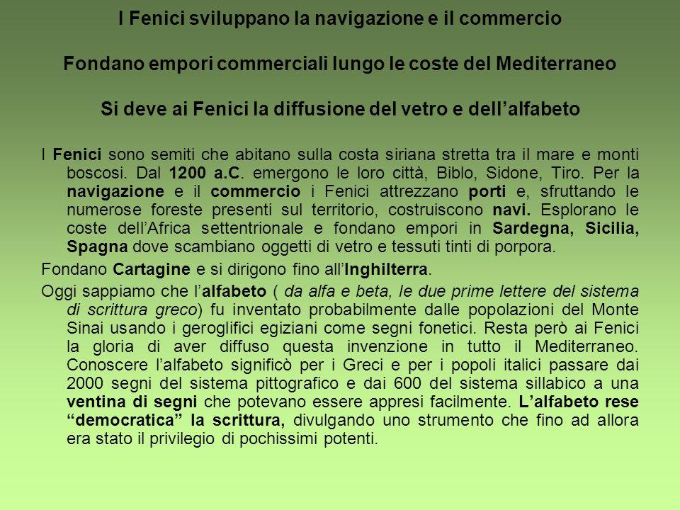 I Fenici sviluppano la navigazione e il commercio Fondano empori commerciali lungo le coste del Mediterraneo Si deve ai Fenici la diffusione del vetro