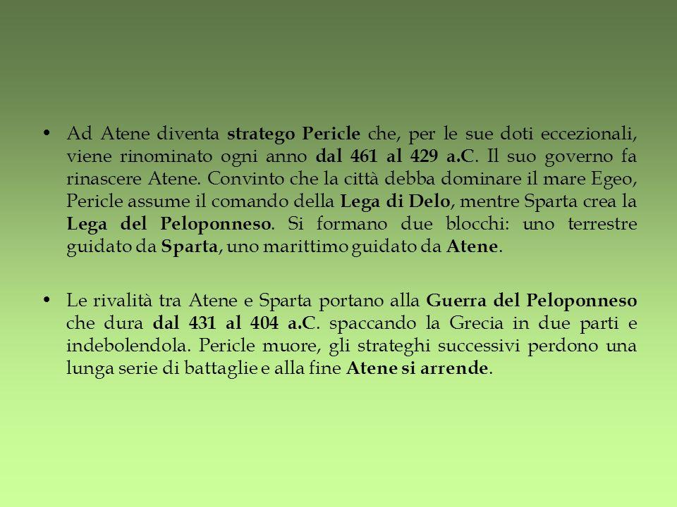 Ad Atene diventa stratego Pericle che, per le sue doti eccezionali, viene rinominato ogni anno dal 461 al 429 a.C. Il suo governo fa rinascere Atene.