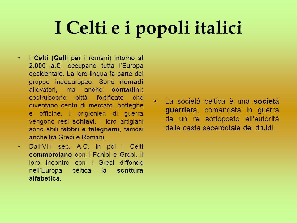 I Celti e i popoli italici I Celti (Galli per i romani) intorno al 2.000 a.C. occupano tutta lEuropa occidentale. La loro lingua fa parte del gruppo i