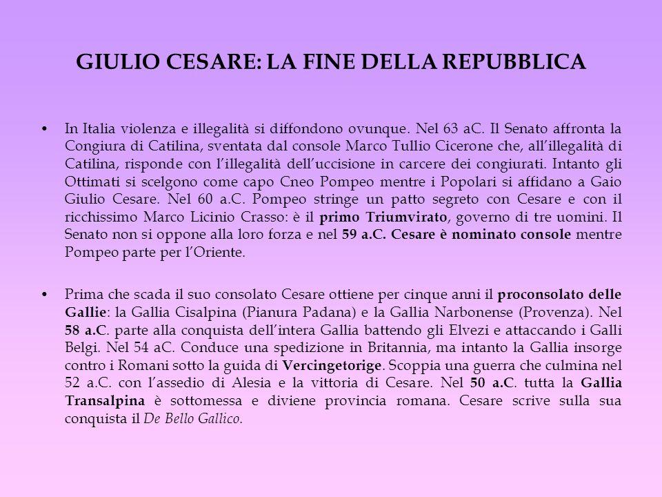 GIULIO CESARE: LA FINE DELLA REPUBBLICA In Italia violenza e illegalità si diffondono ovunque. Nel 63 aC. Il Senato affronta la Congiura di Catilina,