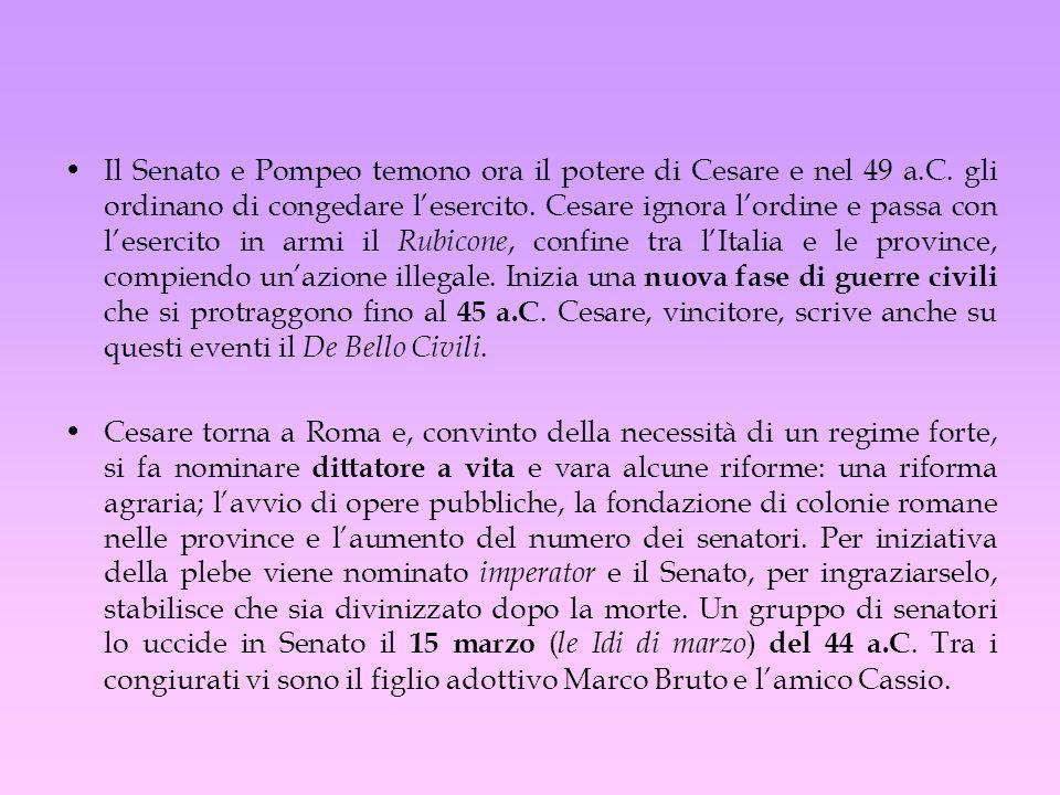 Il Senato e Pompeo temono ora il potere di Cesare e nel 49 a.C. gli ordinano di congedare lesercito. Cesare ignora lordine e passa con lesercito in ar