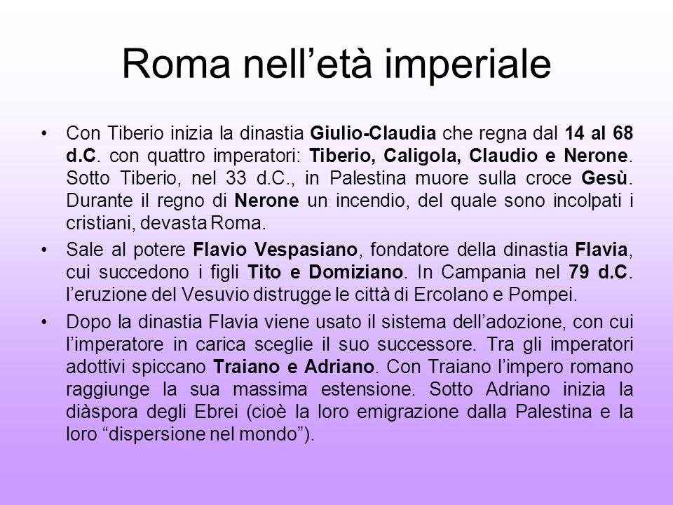 Roma nelletà imperiale Con Tiberio inizia la dinastia Giulio-Claudia che regna dal 14 al 68 d.C. con quattro imperatori: Tiberio, Caligola, Claudio e