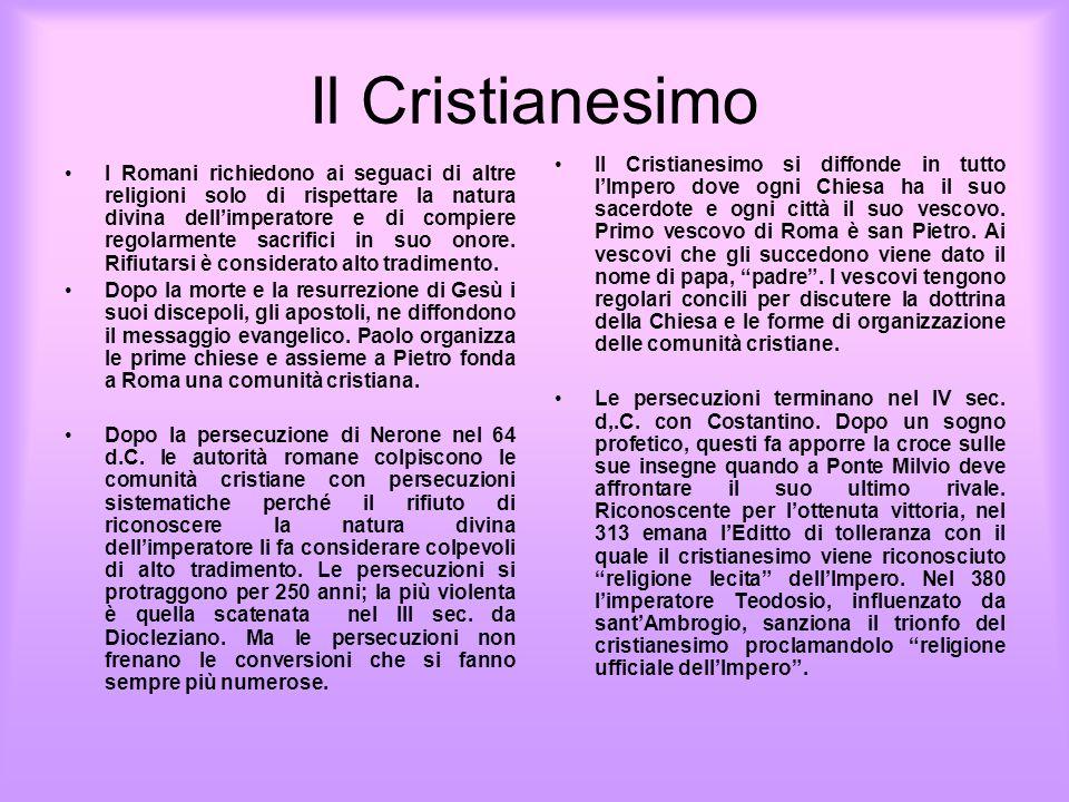 Il Cristianesimo I Romani richiedono ai seguaci di altre religioni solo di rispettare la natura divina dellimperatore e di compiere regolarmente sacri
