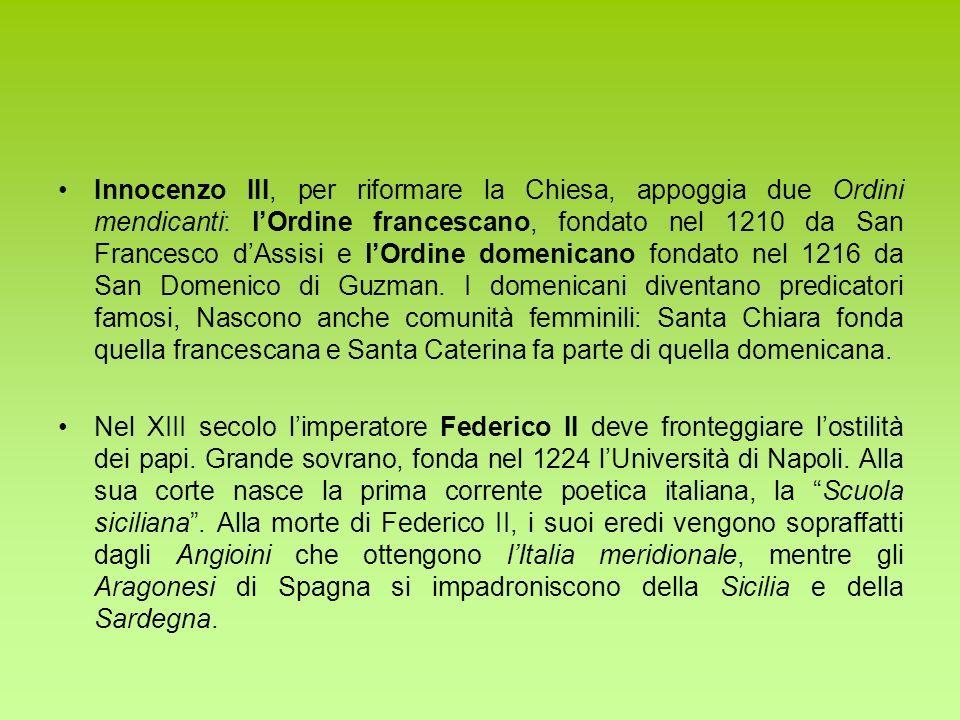 Innocenzo III, per riformare la Chiesa, appoggia due Ordini mendicanti: lOrdine francescano, fondato nel 1210 da San Francesco dAssisi e lOrdine domen