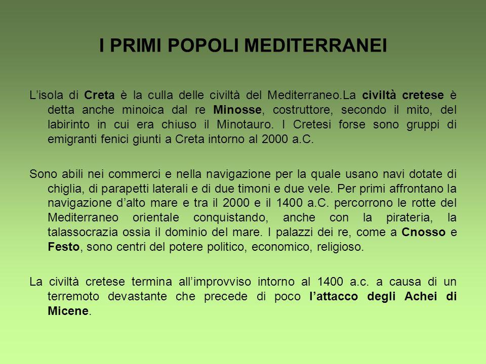 I PRIMI POPOLI MEDITERRANEI Lisola di Creta è la culla delle civiltà del Mediterraneo.La civiltà cretese è detta anche minoica dal re Minosse, costrut