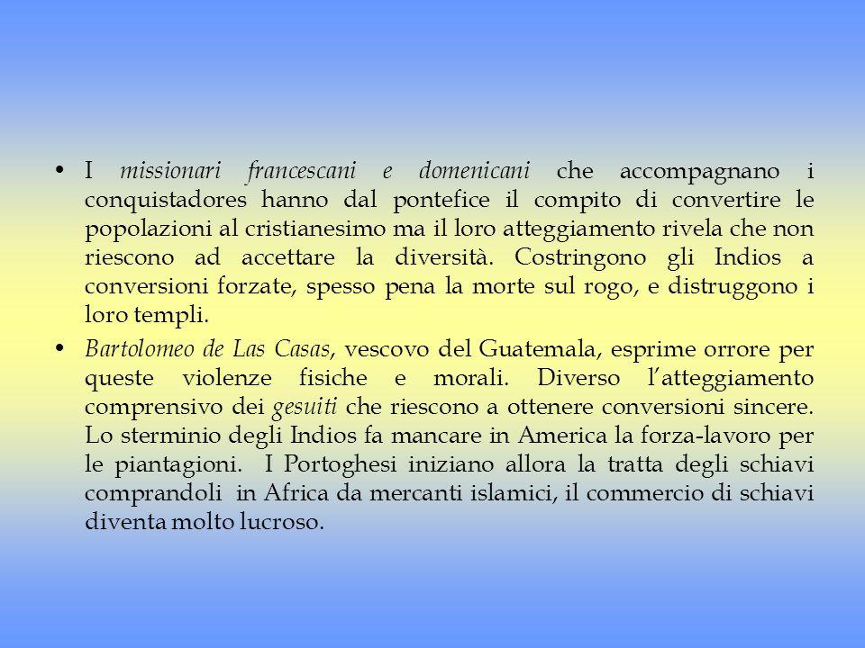 I missionari francescani e domenicani che accompagnano i conquistadores hanno dal pontefice il compito di convertire le popolazioni al cristianesimo m