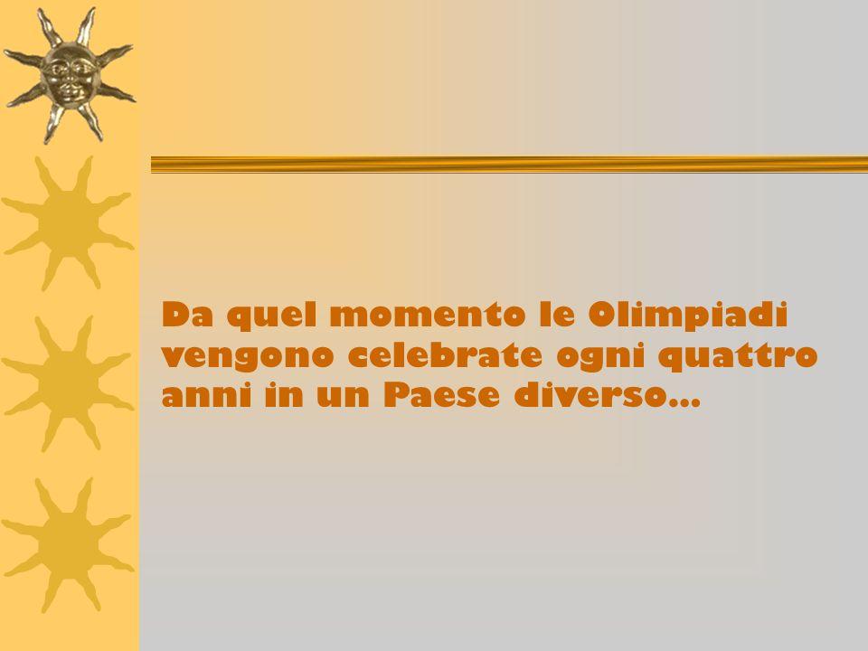 Da quel momento le Olimpiadi vengono celebrate ogni quattro anni in un Paese diverso…