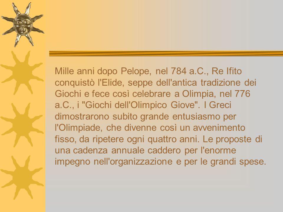 Mille anni dopo Pelope, nel 784 a.C., Re Ifito conquistò l'Elide, seppe dell'antica tradizione dei Giochi e fece così celebrare a Olimpia, nel 776 a.C