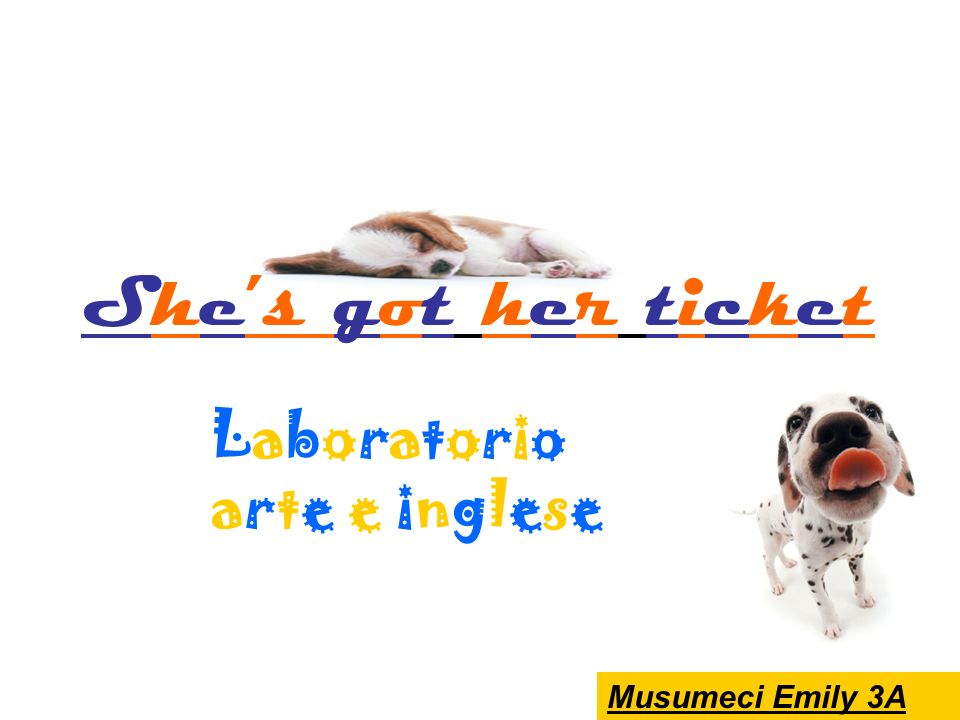Laboratorioarte e ingleseLaboratorioarte e inglese Musumeci Emily 3A Shes got her ticket