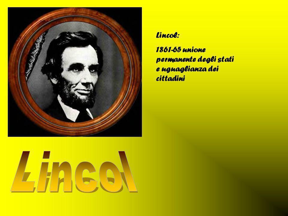 Lincol: 1861-65 unione permanente degli stati e uguaglianza dei cittadini