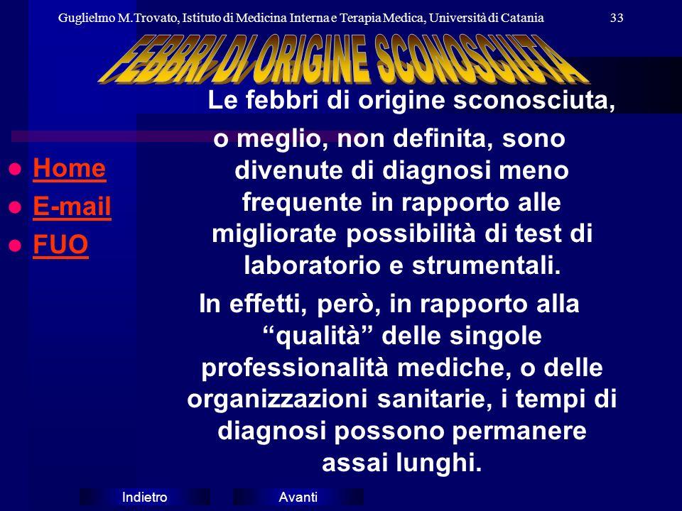 AvantiIndietro Guglielmo M.Trovato, Istituto di Medicina Interna e Terapia Medica, Università di Catania33 Home E-mail E-mail FUO Le febbri di origine