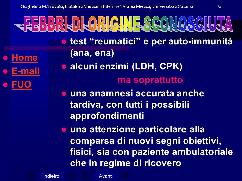 AvantiIndietro Guglielmo M.Trovato, Istituto di Medicina Interna e Terapia Medica, Università di Catania35 Home E-mail E-mail FUO test reumatici e per