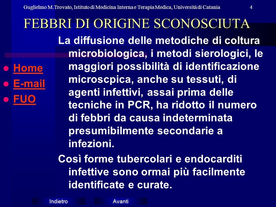 AvantiIndietro Guglielmo M.Trovato, Istituto di Medicina Interna e Terapia Medica, Università di Catania4 FEBBRI DI ORIGINE SCONOSCIUTA Home E-mail E-