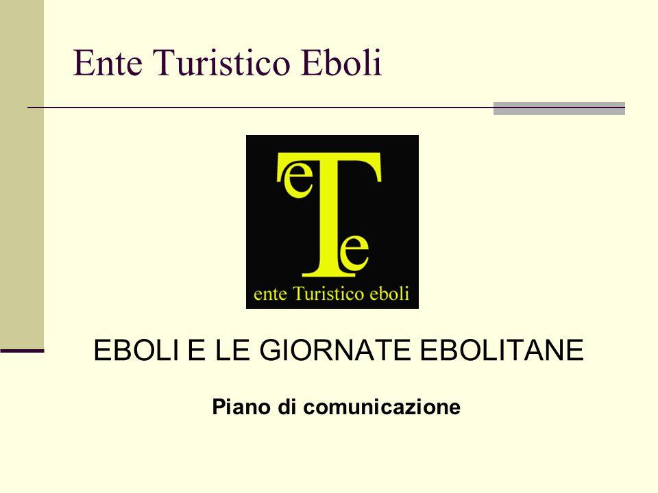 Ente Turistico Eboli EBOLI E LE GIORNATE EBOLITANE Piano di comunicazione