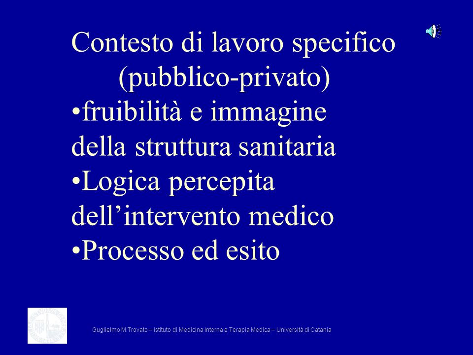 Contesto di lavoro specifico (pubblico-privato) fruibilità e immagine della struttura sanitaria Logica percepita dellintervento medico Processo ed esi