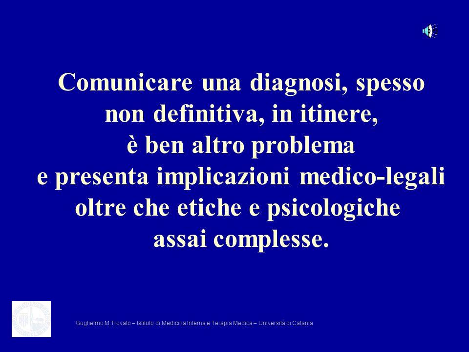 Comunicare una diagnosi, spesso non definitiva, in itinere, è ben altro problema e presenta implicazioni medico-legali oltre che etiche e psicologiche