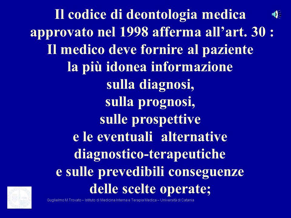 Il codice di deontologia medica approvato nel 1998 afferma allart. 30 : Il medico deve fornire al paziente la più idonea informazione sulla diagnosi,