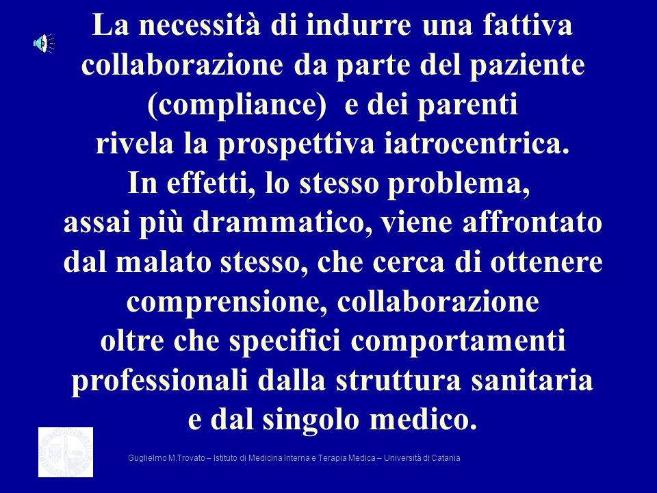 La necessità di indurre una fattiva collaborazione da parte del paziente (compliance) e dei parenti rivela la prospettiva iatrocentrica. In effetti, l
