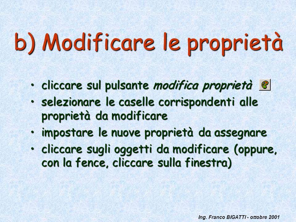 Ing. Franco BIGATTI - ottobre 2001 b) Modificare le proprietà cliccare sul pulsante modifica proprietàcliccare sul pulsante modifica proprietà selezio
