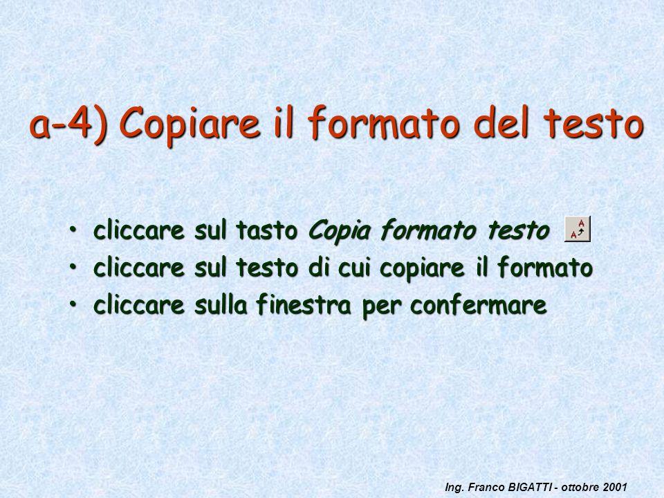 Ing. Franco BIGATTI - ottobre 2001 a-4) Copiare il formato del testo cliccare sul tasto Copia formato testocliccare sul tasto Copia formato testo clic