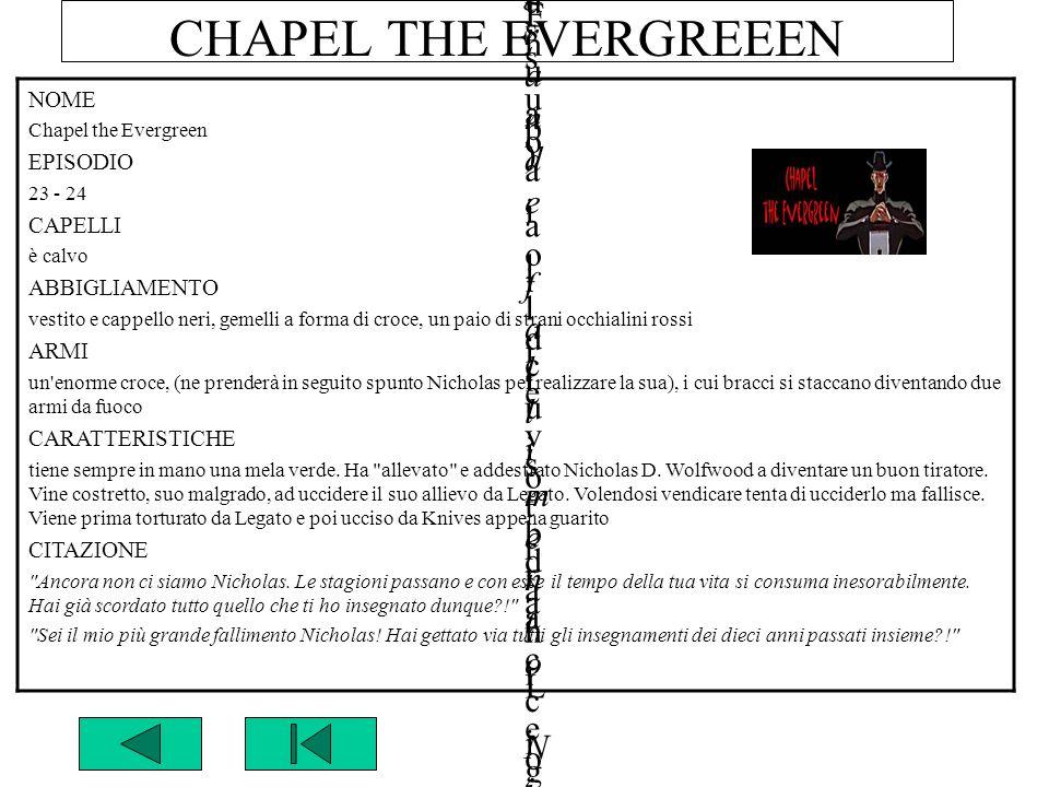 CHAPEL THE EVERGREEEN NOMENOME Chapel the EvergreenChapel the Evergreen GUNG HO GUNS n°GUNG HO GUNS n° EPISODIOEPISODIO 23 - 2423 - 24 CAPELLICAPELLI