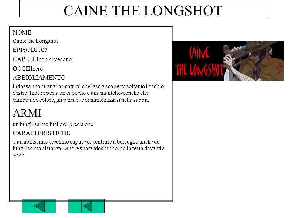 CAINE THE LONGSHOT NOME Caine the Longshot EPISODIO 23 CAPELLI non si vedono OCCHI nero ABBIGLIAMENTO indossa una strana