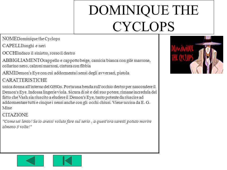 DOMINIQUE THE CYCLOPS NOME Dominique the Cyclops CAPELLI lunghi e neri OCCHI indaco il sinistro, rosso il destro ABBIGLIAMENTO cappello e cappotto bei