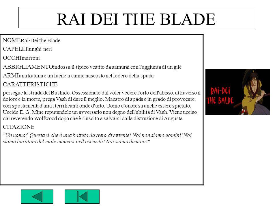 RAI DEI THE BLADE NOME Rai-Dei the Blade CAPELLI lunghi neri OCCHI marroni ABBIGLIAMENTO indossa il tipico vestito da samurai con l'aggiunta di un gil