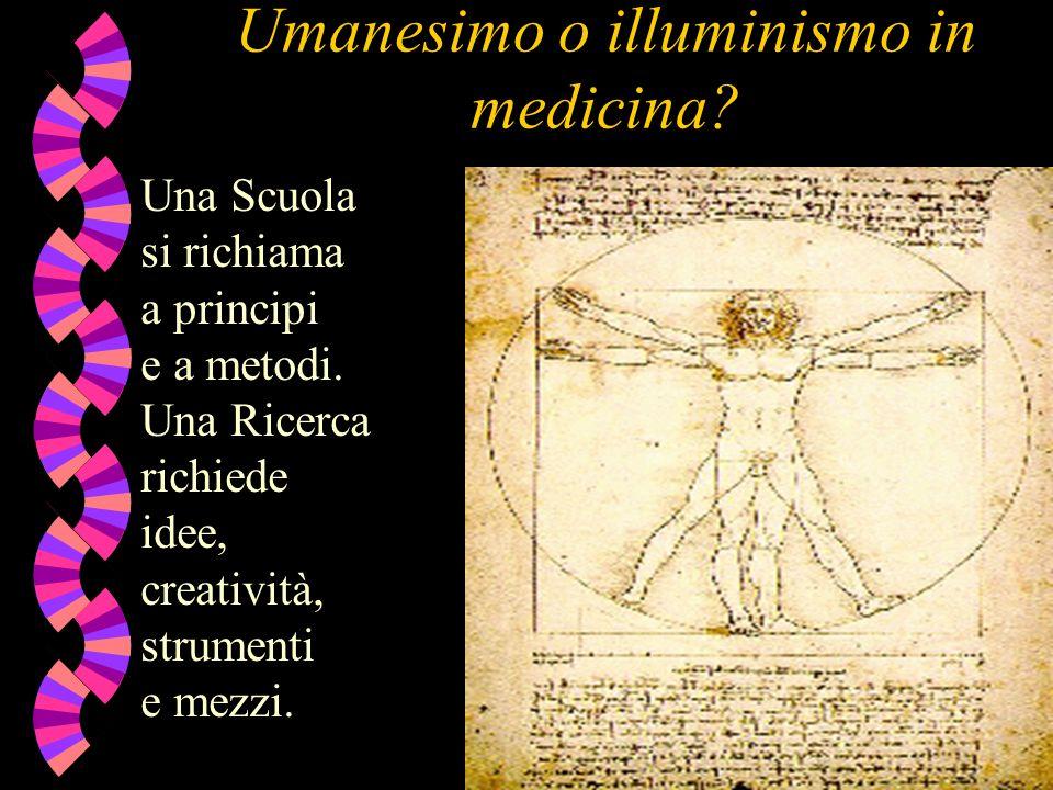 Umanesimo o illuminismo in medicina.Una Scuola si richiama a principi e a metodi.