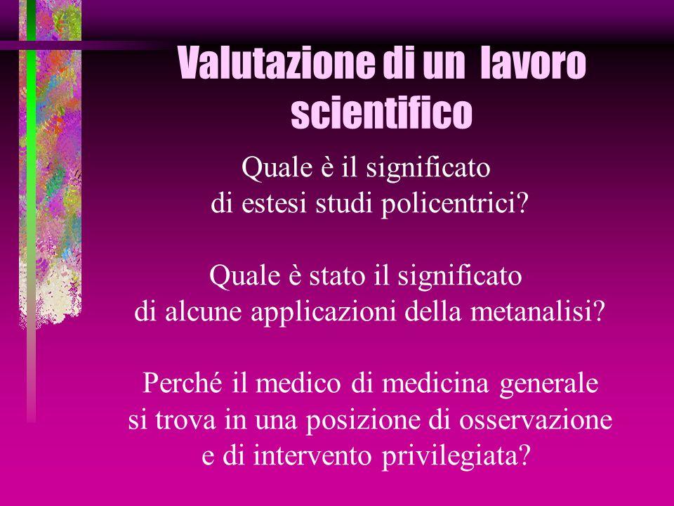 Valutazione di un lavoro scientifico Quale è il significato di estesi studi policentrici? Quale è stato il significato di alcune applicazioni della me