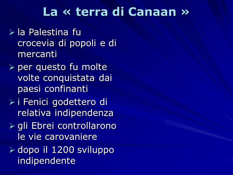 La « terra di Canaan » la Palestina fu crocevia di popoli e di mercanti la Palestina fu crocevia di popoli e di mercanti per questo fu molte volte con