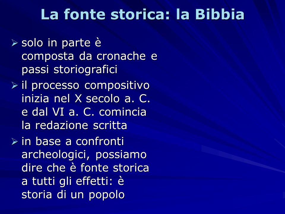 La fonte storica: la Bibbia solo in parte è composta da cronache e passi storiografici solo in parte è composta da cronache e passi storiografici il p