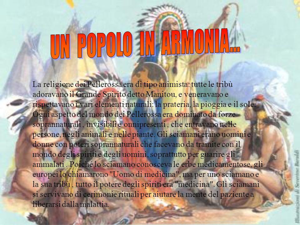 La religione dei Pellerossa era di tipo animista: tutte le tribù adoravano il Grande Spirito detto Manitou, e veneravano e rispettavano i vari element