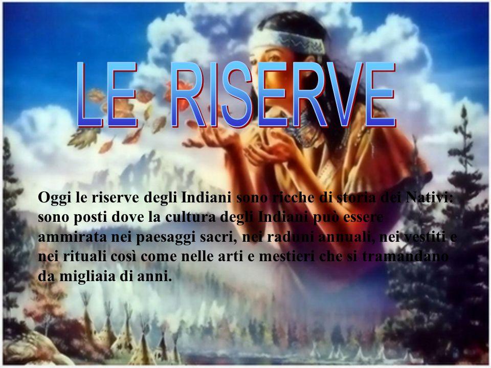 Oggi le riserve degli Indiani sono ricche di storia dei Nativi: sono posti dove la cultura degli Indiani può essere ammirata nei paesaggi sacri, nei r