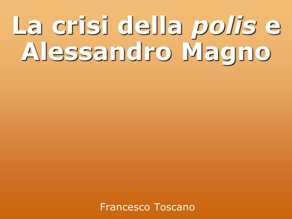 Francesco Toscano La crisi della polis e Alessandro Magno