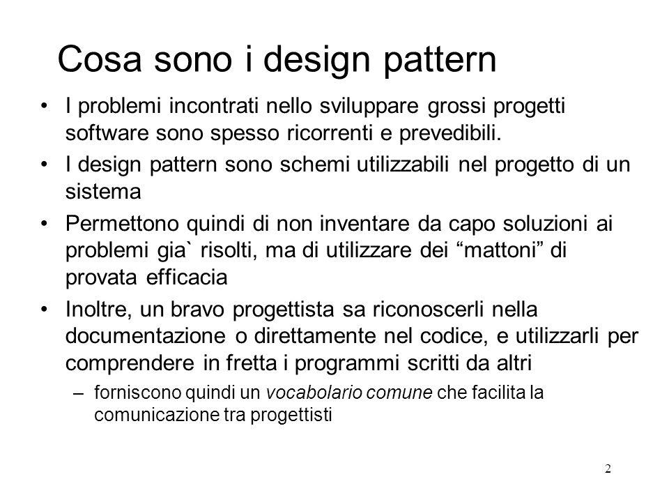 2 Cosa sono i design pattern I problemi incontrati nello sviluppare grossi progetti software sono spesso ricorrenti e prevedibili. I design pattern so