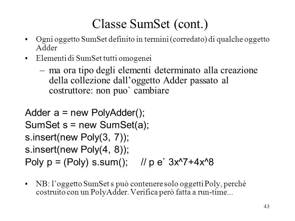 43 Classe SumSet (cont.) Ogni oggetto SumSet definito in termini (corredato) di qualche oggetto Adder Elementi di SumSet tutti omogenei –ma ora tipo d