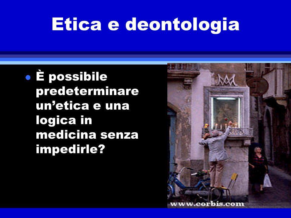 Etica e deontologia l È possibile predeterminare unetica e una logica in medicina senza impedirle