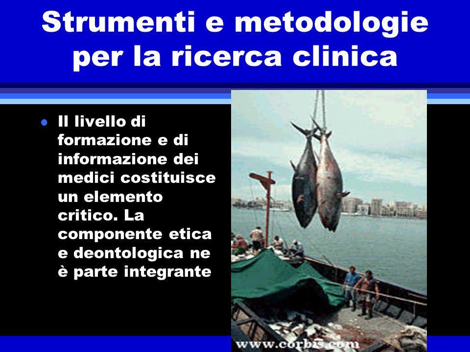 Strumenti e metodologie per la ricerca clinica l Il livello di formazione e di informazione dei medici costituisce un elemento critico.