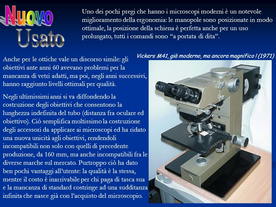 Uno dei pochi pregi che hanno i microscopi moderni è un notevole miglioramento della ergonomia: le manopole sono posizionate in modo ottimale, la posi
